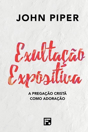EXULTACAO EXPOSITIVA - JOHN PIPER