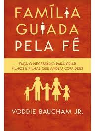 FAMILIA GUIADA PELA FE - VODDIE BAUCHAM JR