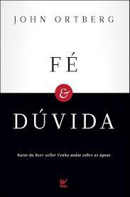 FE E DUVIDA - JOHN ORTBERG