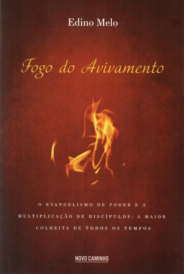 FOGO DO AVIVAMENTO O EVANGELISMO DE PODER - EDINO MELO