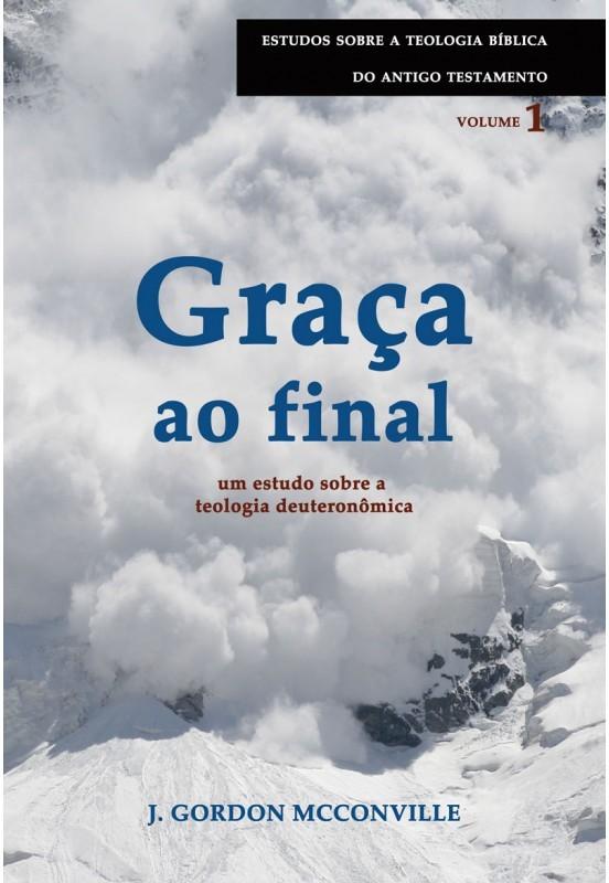 GRACA AO FINAL UM ESTUDO SOBRE A TEOLOGIA - J GORDON MCCONVILLE