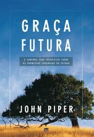 GRACA FUTURA - JOHN PIPER