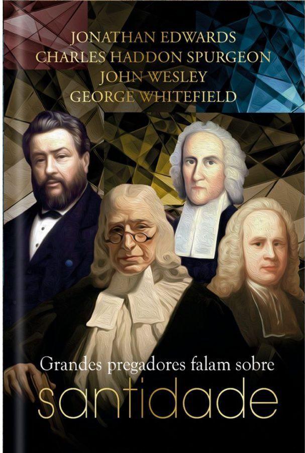 GRANDES PREGADORES FALAM SOBRE SANTIDADE - JONATHAN EDWARDS