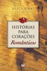 HISTORIAS PARA CORACOES ROMANTICOS - ALICE GRAY