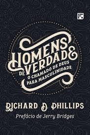 HOMENS DE VERDADE - RICHARD D PHILLIPS