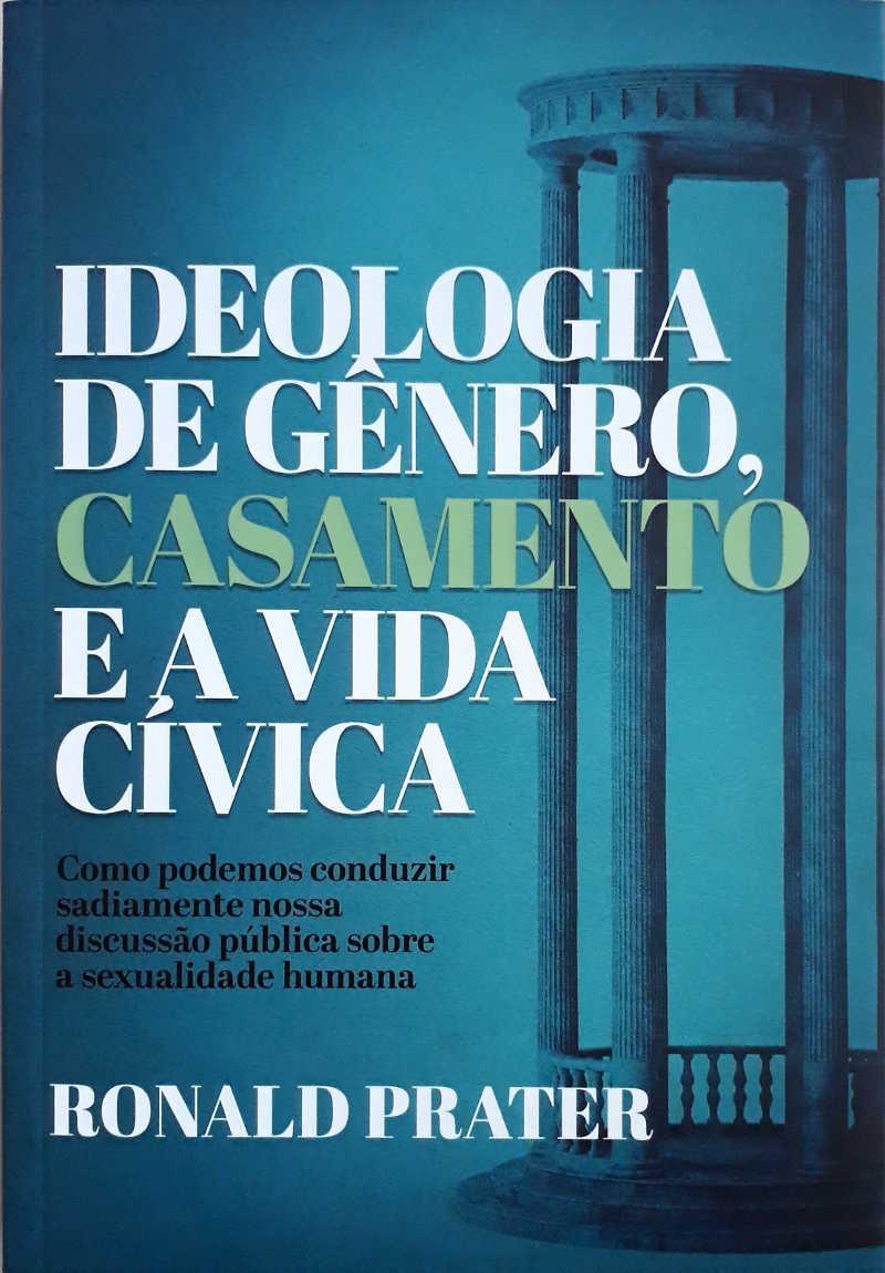 IDEOLOGIA DE GENERO CASAMENTO E A VIDA CIVICA - RONALD PRATER