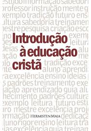 INTRODUCAO A EDUCACAO CRISTA - HERMISTEN MAIA