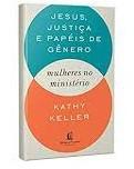 JESUS JUSTICA E PAPEIS DE GENERO - KATHY KELLER