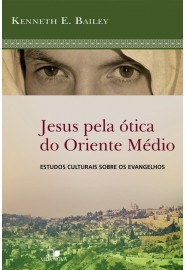 JESUS PELA OTICA DO ORIENTE MEDIO - KENNETH E BAILEY