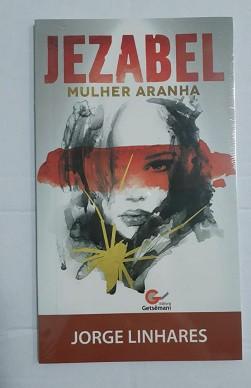 JEZABEL MULHER ARANHA - JORGE LINHARES