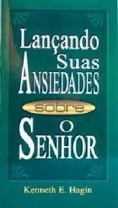 LANCANDO SUAS ANSIEDADES SOBRE O SENHOR - KENNETH HAGIN
