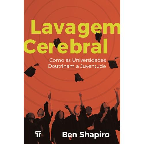 LAVAGEM CEREBRAL COMO AS UNIVERSIDADES - BEN SHAPIRO