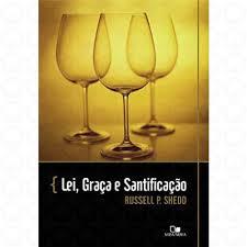 LEI GRACA E SANTIFICACAO - RUSSELL P SHEDD