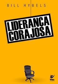 LIDERANCA CORAJOSA - BILL HYBELS