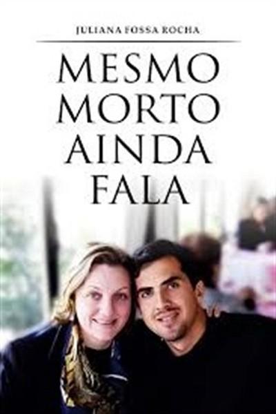 MESMO MORTO AINDA FALA - JULIANA FOSSA ROCHA