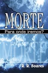 MORTE PARA ONDE IREMOS - R R SOARES