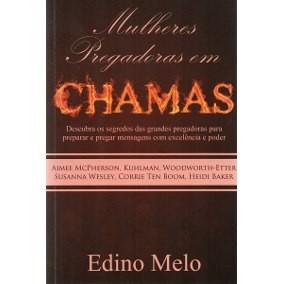 MULHERES PREGADORAS EM CHAMAS - EDINO MELO