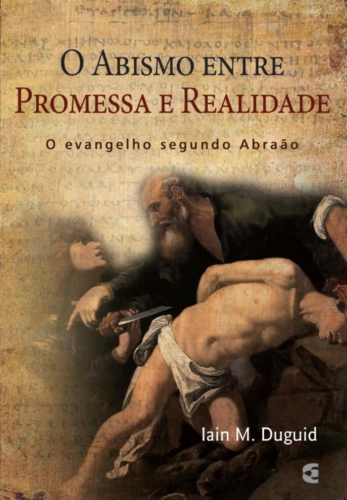 O ABISMO ENTRE PROMESSA E REALIDADE - IAIN M DUGUID