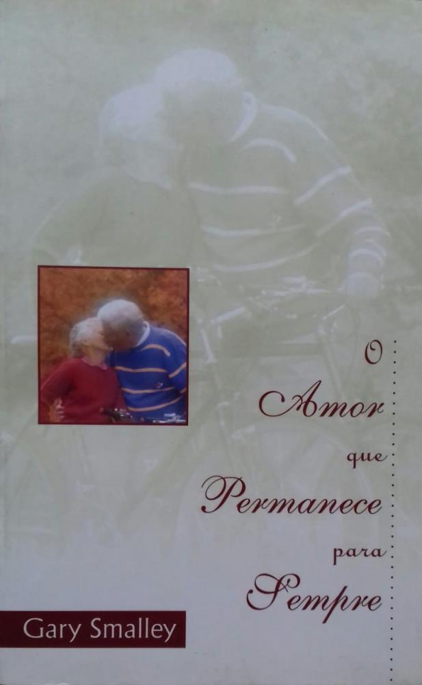 O AMOR QUE PERMANECE PARA SEMPRE - GARY SMALLEY