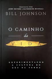 O CAMINHO DA VIDA - BILL JOHNSON