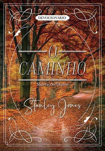 O CAMINHO MEDITACOES DIARIAS - STANLEY JONES