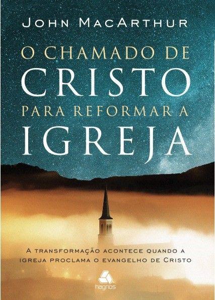 O CHAMADO DE CRISTO PARA REFORMA - JOHN MACARTHUR