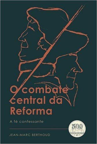 O COMBATE CENTRAL DA REFORMA - JEAN MARC