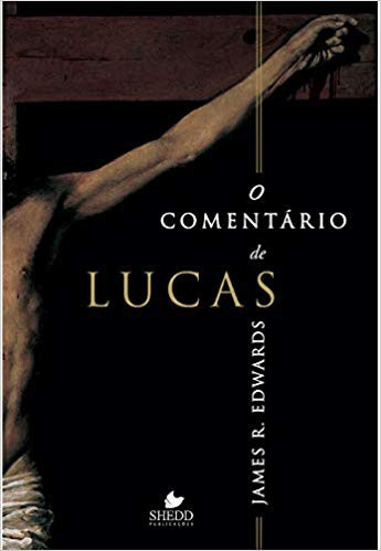 O COMENTARIO DE LUCAS - JAMES R EDWARDS