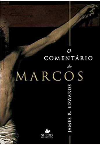 O COMENTARIO DE MARCOS - JAMES R EDWARDS