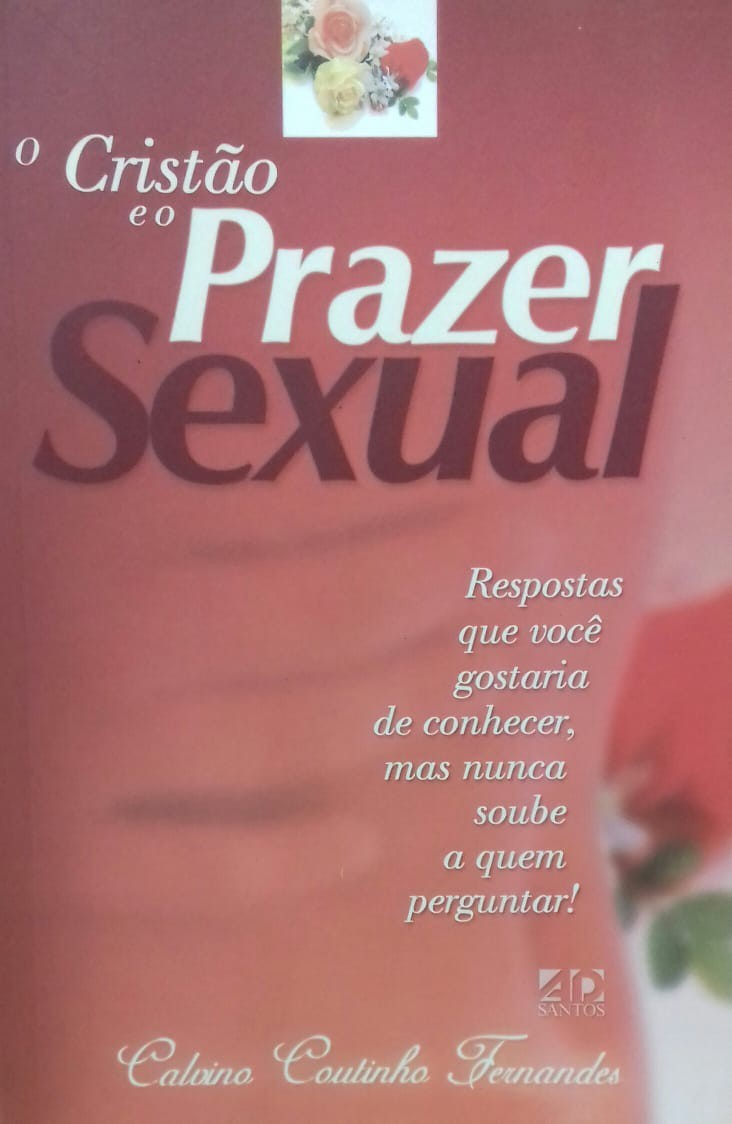 O CRISTAO E O PRAZER SEXUAL - CALVINO COUTINHO FERNANDES