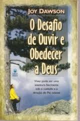 O DESAFIO DE OUVIR E OBEDECER A DEUS -  JOY DAWSON
