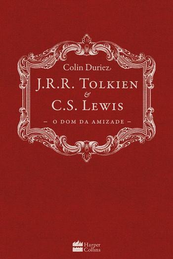 O DOM DA AMIZADE - J R R TOLKIEN E CS LEWIS