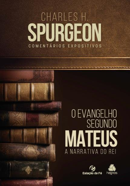 O EVANGELHO SEGUNDO MATEUS COMENTARIOS EXPOSITIVOS - CHARLES H SPURGEON