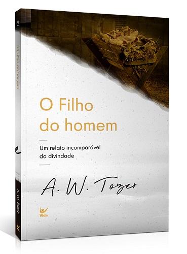 O FILHO DO HOMEM UM RELATO - A W TOZER