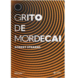 O GRITO DE MORDECAI - ROBERT STEARNS