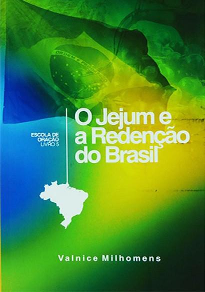 O JEJUM E A REDENCAO DO BRASIL - VALNICE MILHOMENS