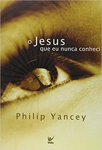 O JESUS QUE EU NUNCA CONHECI - PHILIP  YANCEY