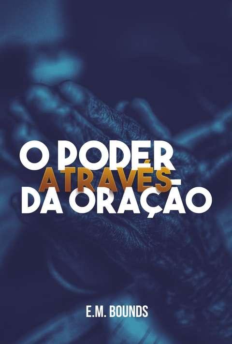 O PODER ATRAVES DA ORACAO - EDARDS BOUNDS