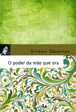 O PODER DA MAE QUE ORA - STORMIE OMARTIAN