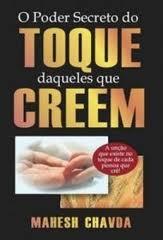 O PODER SECRETO DO TOQUE DAQUELES QUE CREEM - MAHESH CHAVDA