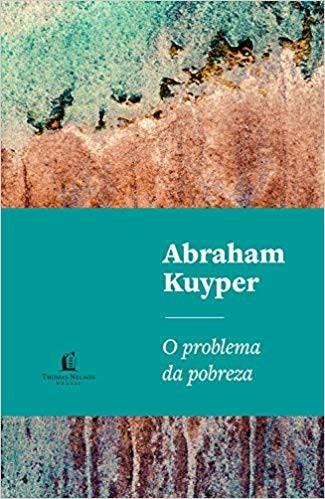 O PROBLEMA DA POBREZA - ABRAHAM KUYPER