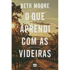 O QUE APRENDI COM AS VIDEIRAS - BETH MOORE
