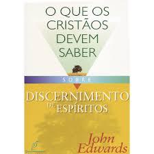 O QUE OS CRISTAOS DEVEM SABER SOBRE DISCERNIMENTO - JOHN EDWARDS