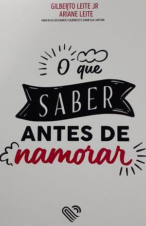 O QUE SABER ANTES DE NAMORAR - GILBERTO E ARIANE LEITE
