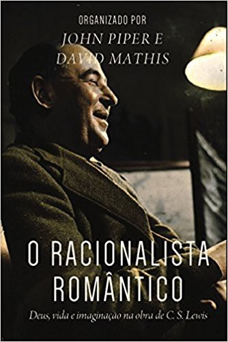 O RACIONALISTA ROMANTICO - JOHN PIPER DAVID MATHIS