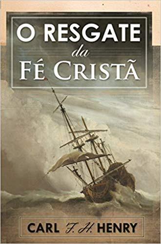 O RESGATE DA FE CRISTA - CARL F H HENRY