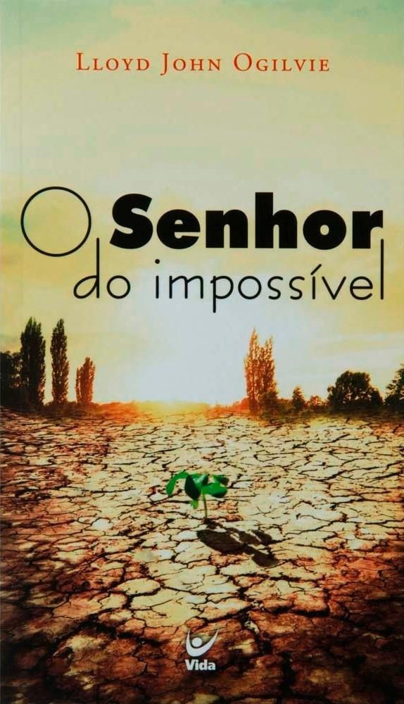 O SENHOR DO IMPOSSIVEL - LLOYD JOHN OGILVIE