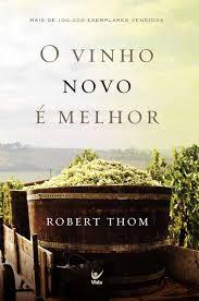 O VINHO NOVO E MELHOR  - ROBERT THOM