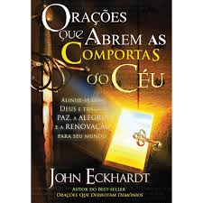 ORACOES QUE ABREM AS COMPORTAS DO CEU - JOHN ECKHARDT