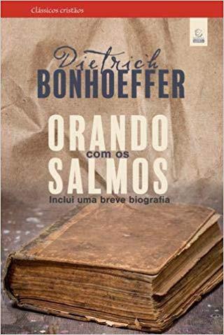ORANDO COM OS SALMOS - DIETRICH BONHOEFFER